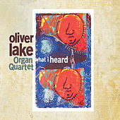 What I Heard by Oliver Lake Organ Quartet