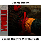 Dennis Brown's Why Do Fools by Dennis Brown