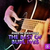 Made in Nashville: The Best of Burl Ives by Burl Ives