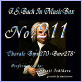 Bach in Musical Box 211 / Chorale, BWV 270 - BWV 278 by Shinji Ishihara