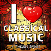 I Love Classical Music - #1 Timeless Greats by Various Artists