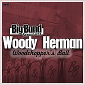Woodchopper's Ball - Big Band Favourites by Woody Herman