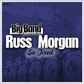 So Tired - Big Band Favourites by Russ Morgan