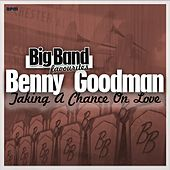 Taking a Chance on Love - Big Band Favourites by Benny Goodman