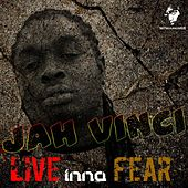 Live Inna Fear by Jah Vinci