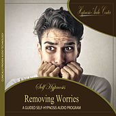 Removing Worries - Guided Self-Hypnosis by Hypnosis Audio Center