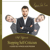 Stopping Self-Criticism - Guided Self-Hypnosis by Hypnosis Audio Center