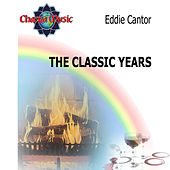 The Classic Years by Eddie Cantor