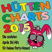Hütten Charts 2015! Die coolsten Après Ski Hits für heiße Party-Hasen! by Various Artists