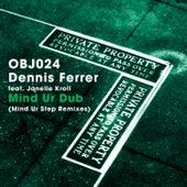 Mind Ur Dub (Mind Ur Step Remixes) by Dennis Ferrer
