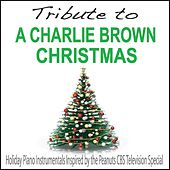 Tribute to a Charlie Brown Christmas: Holiday Piano Instrumentals Inspired By the Peanuts Cbs Television Special by Robbins Island Music Group