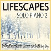 Lifescapes Solo Piano 2: The Best of Calming Piano for Relaxation, Stress Relief, & Deep Sleep by Robbins Island Music Group