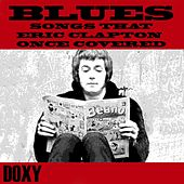 Blues Songs That Eric Clapton Once Covered (Doxy Collection) von Various Artists