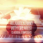 Relaxation Piano with Greatest Classical Composers - Relaxing Piano Music, Sleep Music Relaxation Meditation & Solo Piano by Relaxing Piano Music Masters