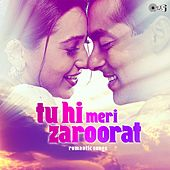 Tu Hi Meri Zaroorat - Romantic Songs by Various Artists