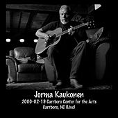 2000-02-19 Carrboro Center for the Arts, Carrboro, Nc (Live) by Jorma Kaukonen