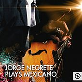 Jorge Negrete Plays Mexicano by Jorge Negrete