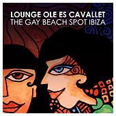 Lounge Ole Es Cavallet - The Gay Beach Spot Ibiza by Various Artists
