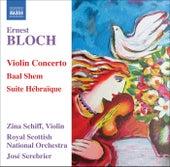 BLOCH: Violin Concerto / Baal Shem / Suite Hebraique by Zina Schiff