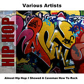 Almost Hip Hop: I Showed A Caveman How To Rock by Studio Group
