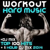 Workout Hard Music DJ Mix Top 100 Hits + 1 Hour DJ Mix 2014 by Various Artists
