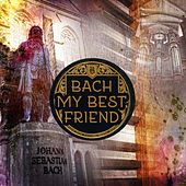 Bach – My Best Friend – The Perfect Start to Your Collection, Workout Music, Exercises with Bach, Favourite Music Composer for Jogging by Workout Music Golden Collection