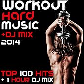 Workout Hard Music DJ Mix 2014 Top 100 Hits + 1 Hour DJ Mix by Various Artists