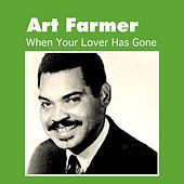 When Your Lover Has Gone by Art Farmer