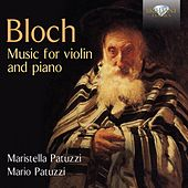 Bloch: Music for Violin and Piano by Maristella Patuzzi