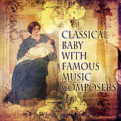 Classical Baby  with Famous Music Composers – First Collection for Babies, Music for Baby Box, Bright Beginnings with Classic by First Baby Classical Collection