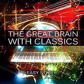 The Great Brain with Classics - Easy Study, Exam Study Music to Increase Brain Power, Study Skills, Concentration & Focus on Learning by The Great Brain Meastro