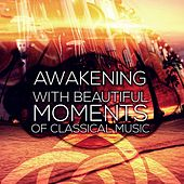 Awakening with Beautiful Moments of Classical Music – Bright Beginning with Mozart, Bach, Beethoven, Good Day with Classics, Increase Energy in the Morning by Awakening Morning Music Ambient