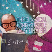 The Classical Composers for Baby Einstein – Soft Music for Newborns, Bright Beginnings with Classics, Relaxation Music for Babies, Calming Music for Inner Peace by Classical Baby Einstein Club