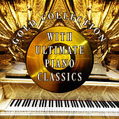 Gold Collection with Ultimate Piano Classics – Mood & Chamber Music with Piano, Sad Piano Music, Amazing Sounds with Piano, Background Piano, Relaxation Piano Music by Piano Music World Collection