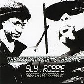 The Song Remains The Same - Greets Led Zeppelin by Sly and Robbie