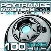 PsyTrance Masters Top 100 Hits 2015 + One Hour DJ Mix by Various Artists
