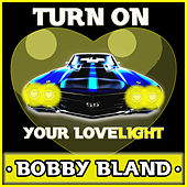 Turn on Your Love-Light: Bobby Bland von Bobby Blue Bland