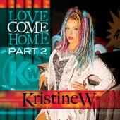 Love Come Home (Pt. 2) by Kristine W.