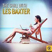 The Chill with Les Baxter by Les Baxter