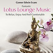 Lotus Lounge Music: To Relax, Enjoy and Feel Comfortable by Gomer Edwin Evans