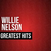 Willie Nelson Greatest Hits by Willie Nelson