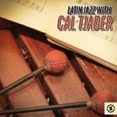 Latin Jazz with Cal Tjader by Cal Tjader