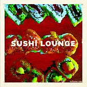 Sushi Lounge, Vol. 1 (Finest Chill Tunes from the Sushi Restaurant) by Various Artists