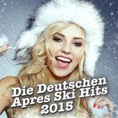 Die Deutschen Après Ski Hits 2015 by Various Artists