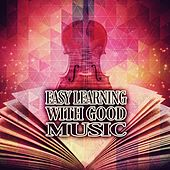 Easy Learning  with Good Music – Classical Melodies for Mental Inspiration, Music to Concentrate & Brain Power, Creative Thinking, Studying with Classics by Easy Learning Music Society