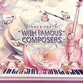 Dinner Party with Famous Composers – Restaurant Music, Chill Out with Classics, Dinner with Easy Listening, Soft Sounds for Special Occasions, Background Instrumental Music by Special Dinner Party Ensemble