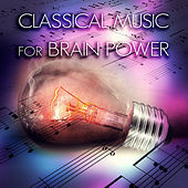 Classical Music for Brain Power – Relaxing Music for Reading, Classical Melodies for Exam Study, Concentration by Brain Power Consort