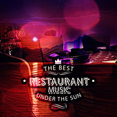 The Best Restaurant Music Under the Sun -  Instrumental Relaxing Background Music, Mood Music for Special Occasions, Restaurant Music to Dinner, Lounge Cafe Restaurant Chill Out by Best Restaurant Music Universe
