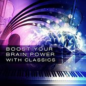 Boost Your Brain Power with Classics – Energy Music for Brainwaves Entrainment, Sounds Therapy to Increase Brain Power, Memory Improvement & Concentration by Brain Power Music Specialists