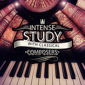 Intense Study with Classical Composers – Mental Inspiration, Classical Songs for Brain Exercises, Music to Concentrate, Focus & Learning by Intense Study Music Society